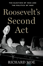 Roosevelt's second act : the election of 1940 and the politics of war
