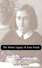 The stolen legacy of Anne Frank : Meyer Levin, Lillian Hellman, and the staging of the diary