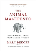 The animal manifesto : six reasons for expanding our compassion footprint