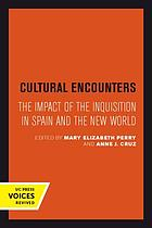 Cultural encounters : the impact of the Inquisition in Spain and the New World