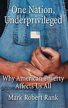 One nation, underprivileged : why American poverty affects us all