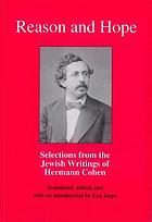 Reason and hope : selections from the Jewish writings of Hermann Cohen