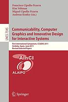 Communicability, computer graphics and innovative design for interactive systems : first international symposium, CCGIDIS 2011, Córdoba, Spain, June 28-29, 2011, revised selected papers