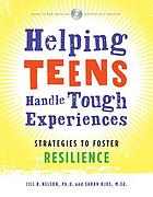 Helping teens handle tough experiences : strategies to foster resilience