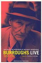 Burroughs live : the collected interviews of William S. Burroughs, 1960-1997