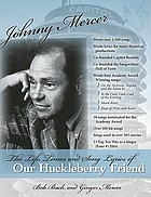 Johnny Mercer : the life, times, and song lyrics of our huckleberry friend