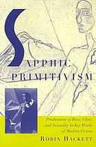 Sapphic primitivism : productions of race, class, and sexuality in key works of modern fiction