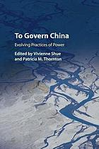 To govern China : evolving practices of power