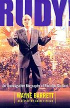 Rudy! : an investigative biography of Rudolph Giuliani