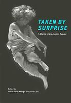 Taken by surprise : a dance improvisation reader