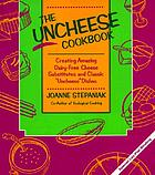 The uncheese cookbook : creating amazing dairy-free cheese substitutes and classic