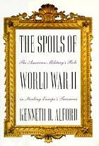 The spoils of World War II : the American military's role in the stealing of Europe's treasures