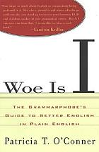 Woe is I : the grammarphobe's guide to better English in plain English