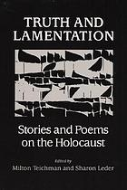 Truth and lamentation : stories and poems on the Holocaust