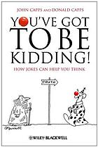 You've got to be kidding! : how jokes can help you think