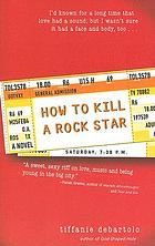 How to kill a rock star : a novel