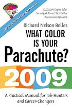 The 2009 what color is your parachute? : a practical manual for job-hunters and career-changers