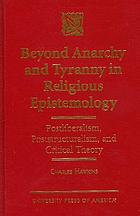 Beyond anarchy and tyranny in religious epistemology : postliberalism, poststructuralism, and critical theory