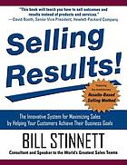 Selling results! : the innovative system for maximizing sales by helping your customers achieve their business goals