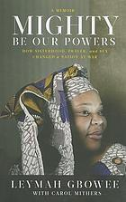 Mighty be our powers : how sisterhood, prayer, and sex changed a nation at war : a memoir