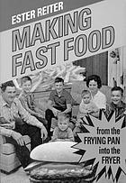 Making fast food : from the frying pan into the fryer