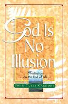 God is no illusion : meditations on the end of life