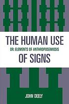 The human use of signs, or, Elements of anthroposemiosis