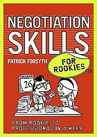 Negotiation skills for rookies : from rookie to expert in a week
