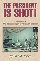 The president is shot! : the assassination of Abraham Lincoln