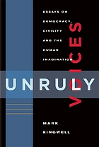 Unruly voices : essays on democracy, civility, and the human imagination