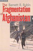 The fragmentation of Afghanistan : state formation and collapse in the international system