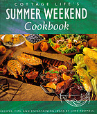 Cottage life's summer weekend cookbook : recipes, tips, and entertaining ideas