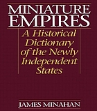 Miniature empires : a historical dictionary of the newly independent states