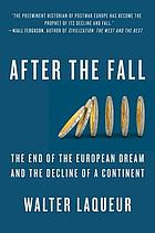 After the fall : the end of the European dream and the decline of a continent