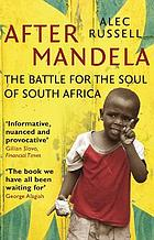After Mandela : the battle for the soul of South Africa