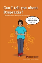 Can I tell you about dyspraxia? : a guide for friends, family and professionals