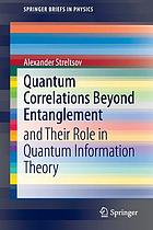 Quantum correlations beyond entanglement : and their role in quantum information theory
