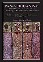 Pan-Africanism : political philosophy and socio-economic anthropology for African liberation and governance, Caribbean and African American contributions. Volume one