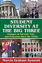 Student diversity at the big three : changes at Harvard, Yale, and Princeton since the 1920s
