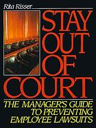 Stay out of court : the manager's guide to preventing employee lawsuits