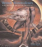 British watercolours in the Whitworth Art Gallery, the University of Manchester : a summary catalogue of drawings and watercolours by artists born before 1880