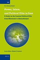 Power, Islam, and political elite in Iran : a study on the Iranian political elite from Khomeini to Ahmadinejad
