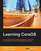 Learning CoreOS : your one-stop guide for building, configuring, maintaining, and deploying one of the world's fastest growing OSes