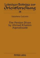The Persian Divan by Ahmad Khatem Aqovalizade