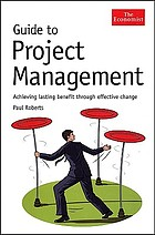 Guide to project management : achieving lasting benefit through effective change