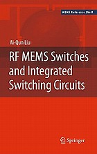 RF MEMS switches and integrated switching circuits : design, fabrication, and test