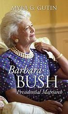 Barbara Bush : presidential matriarch