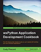 WxPython application development cookbook : over 80 step-by-step recipes to get you up to speed with building your own wxPython applications