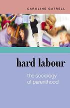 Hard labour : the sociology of parenthood
