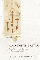 Alone at the altar : single women and devotion in Guatemala, 1670-1870